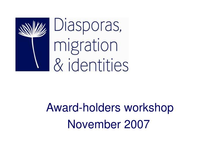 Award holders workshop november 2007 l.jpg