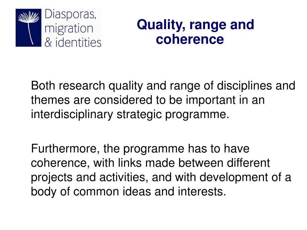 Both research quality and range of disciplines and themes are considered to be important in an interdisciplinary strategic programme.