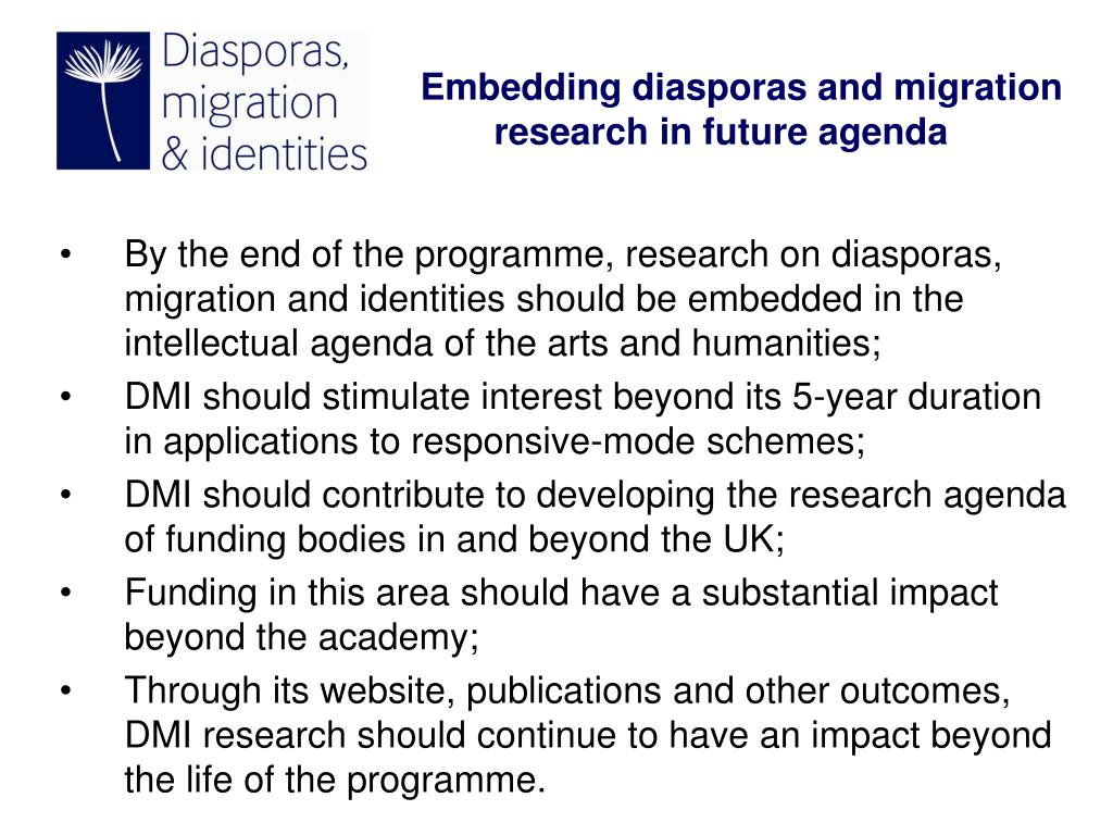 By the end of the programme, research on diasporas, migration and identities should be embedded in the intellectual agenda of the arts and humanities;