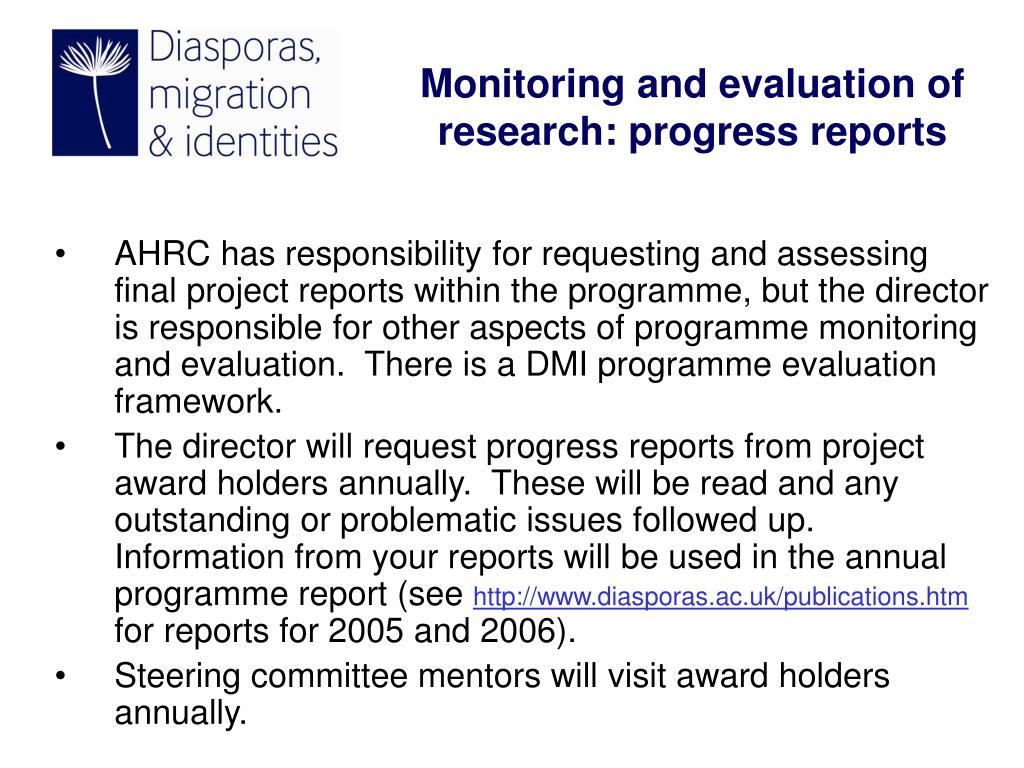 AHRC has responsibility for requesting and assessing final project reports within the programme, but the director is responsible for other aspects of programme monitoring and evaluation.  There is a DMI programme evaluation framework.