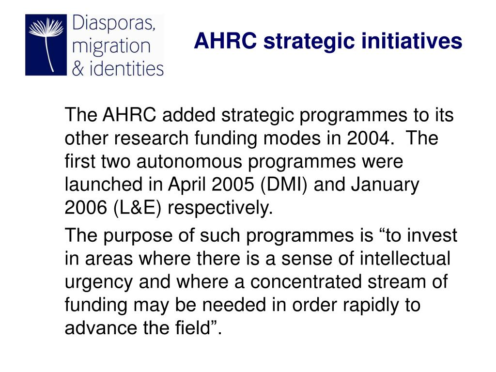 The AHRC added strategic programmes to its other research funding modes in 2004.  The first two autonomous programmes were launched in April 2005 (DMI) and January 2006 (L&E) respectively.