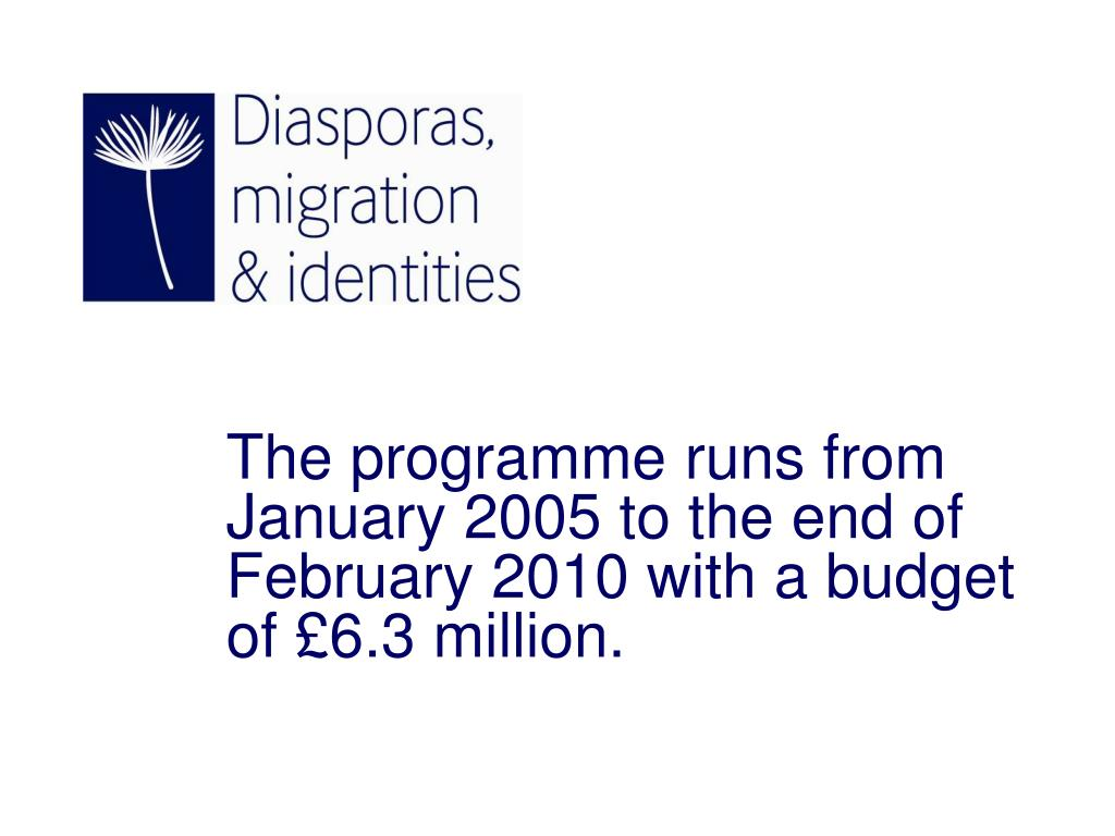 The programme runs from January 2005 to the end of February 2010 with a budget of £6.3 million.