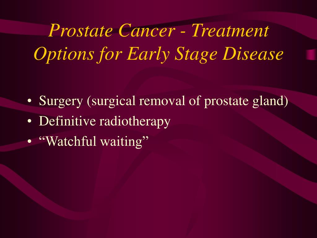 Prostate Cancer - Treatment Options for Early Stage Disease
