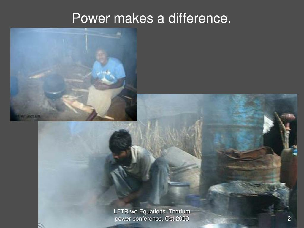 Power makes a difference.