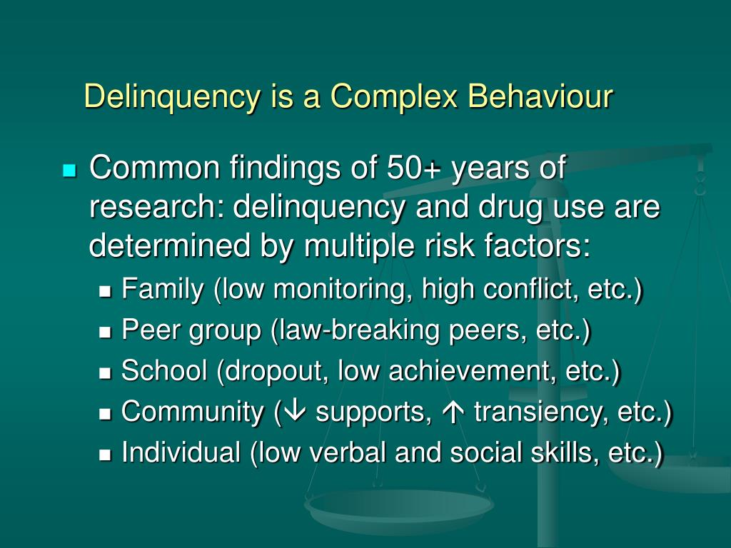 Common findings of 50+ years of research: delinquency and drug use are determined by multiple risk factors: