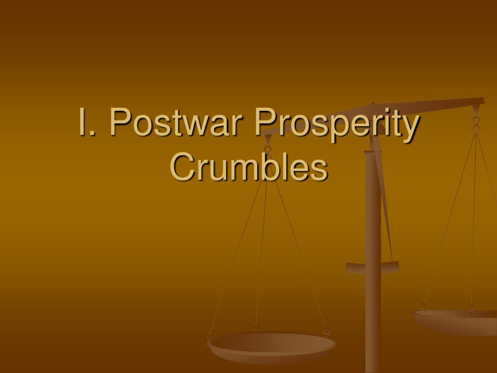 I. Postwar Prosperity Crumbles