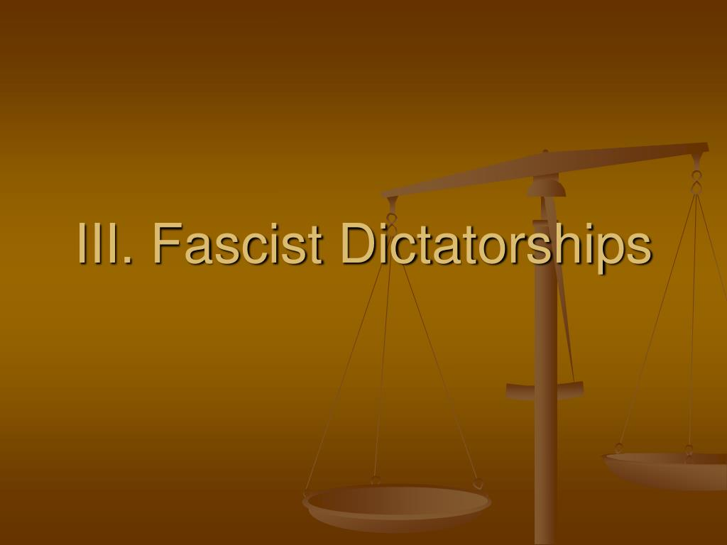 III. Fascist Dictatorships
