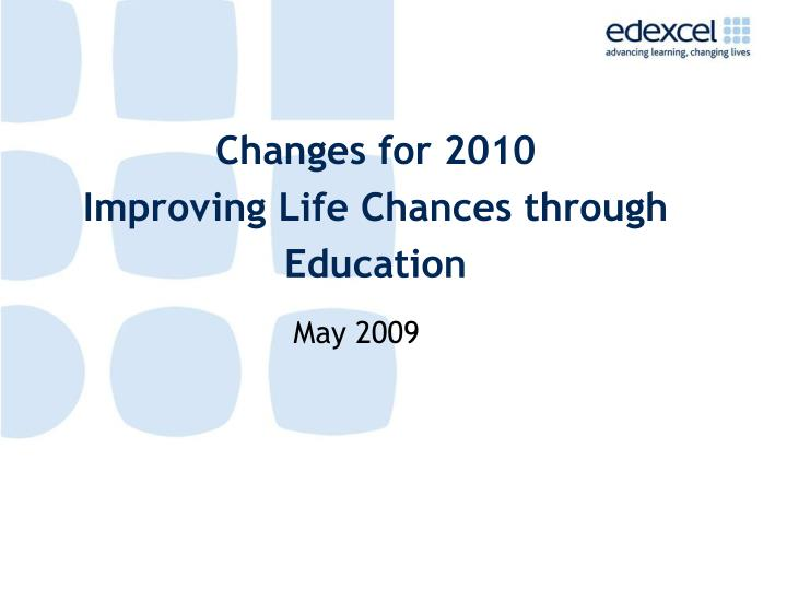 Changes for 2010 improving life chances through education