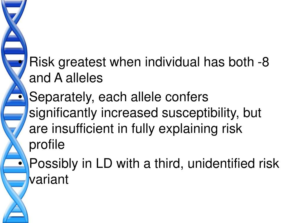 Risk greatest when individual has both -8 and A alleles