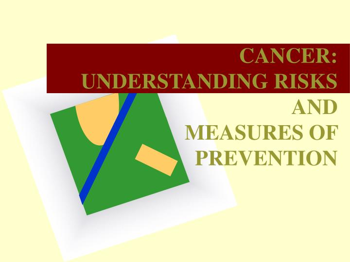 Cancer understanding risks and measures of prevention