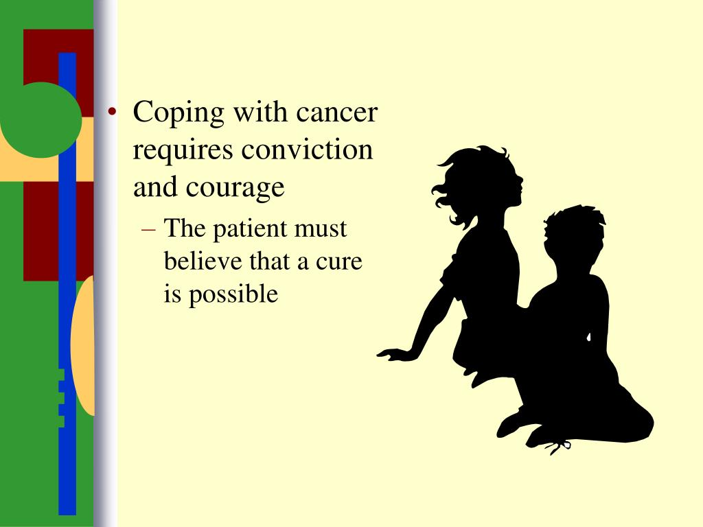 Coping with cancer requires conviction and courage