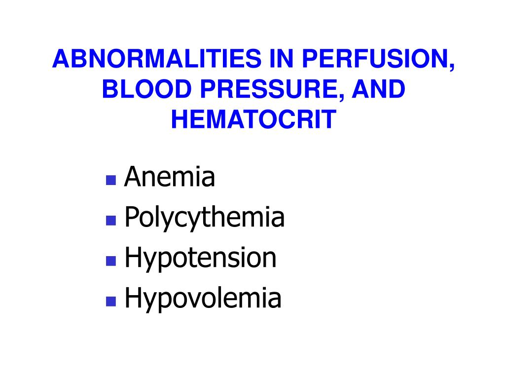 ABNORMALITIES IN PERFUSION, BLOOD PRESSURE, AND HEMATOCRIT