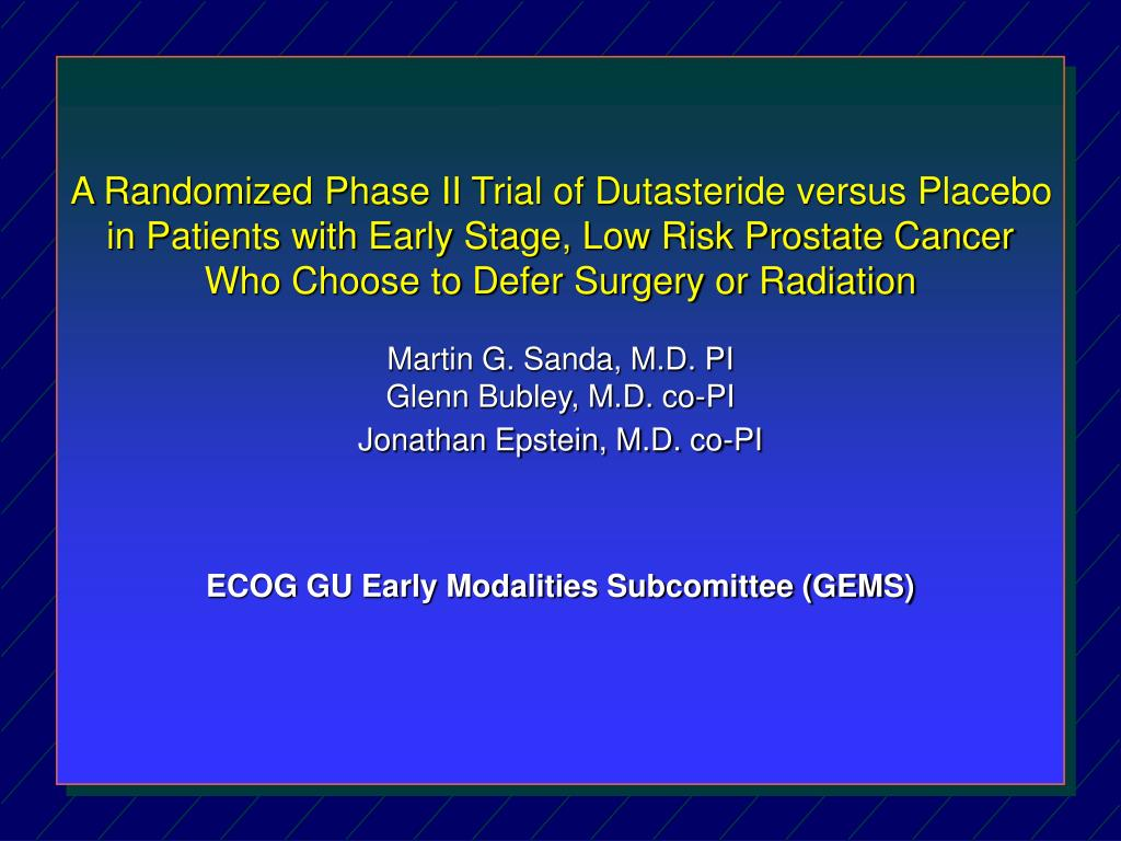 A Randomized Phase II Trial of Dutasteride versus Placebo in Patients with Early Stage, Low Risk Prostate Cancer Who Choose to Defer Surgery or Radiation