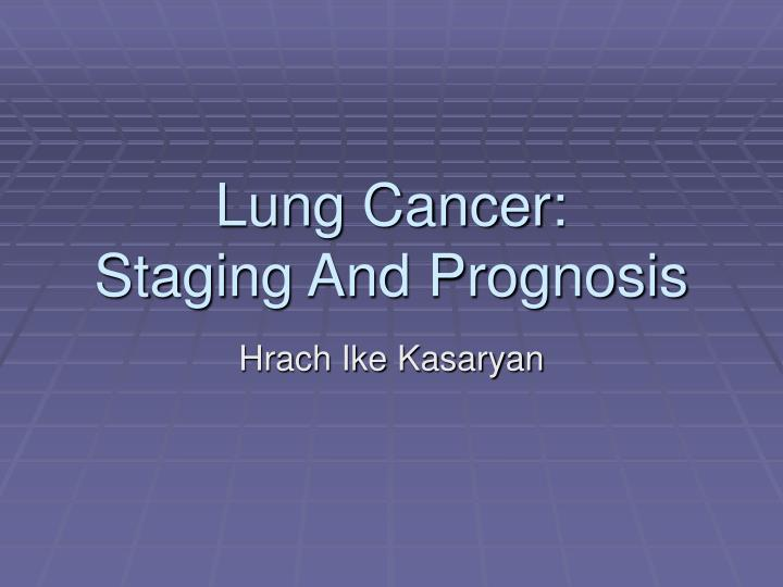 Lung cancer staging and prognosis
