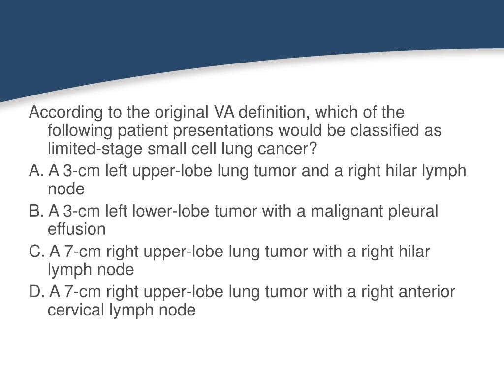 According to the original VA definition, which of the following patient presentations would be classified as limited-stage small cell lung cancer?