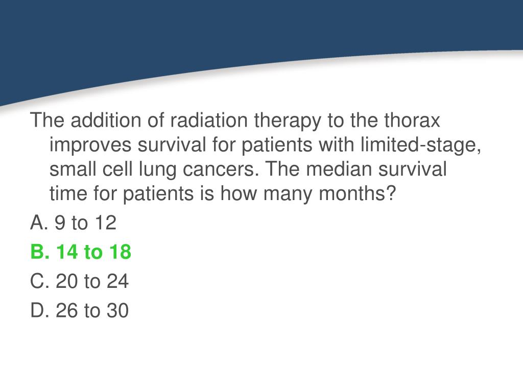 The addition of radiation therapy to the thorax improves survival for patients with limited-stage, small cell lung cancers. The median survival time for patients is how many months?