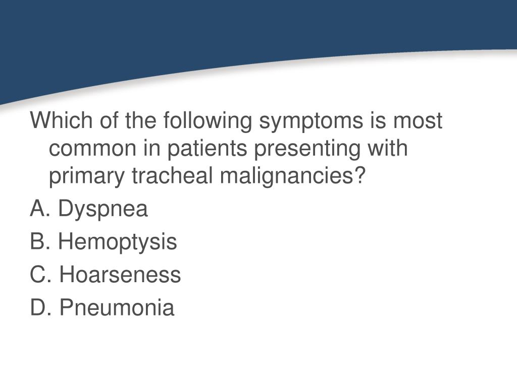 Which of the following symptoms is most common in patients presenting with primary tracheal malignancies?
