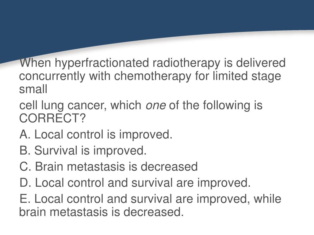 When hyperfractionated radiotherapy is delivered concurrently with chemotherapy for limited stage small