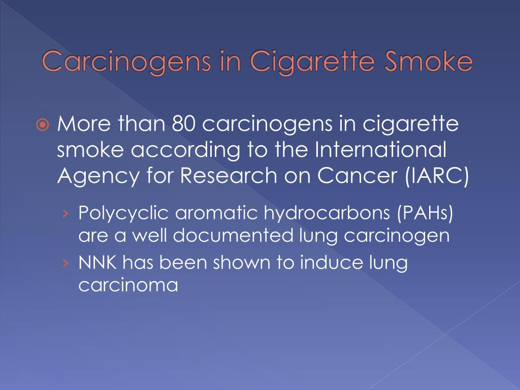 More than 80 carcinogens in cigarette smoke according to the International Agency for Research on Cancer (IARC)