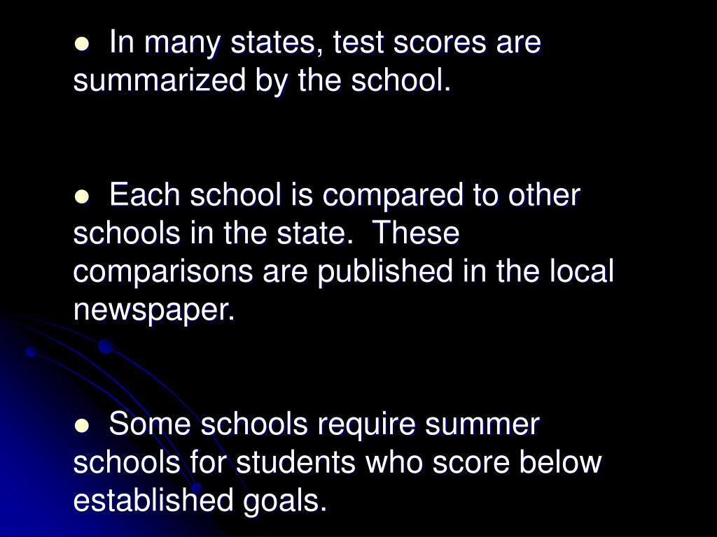In many states, test scores are summarized by the school.