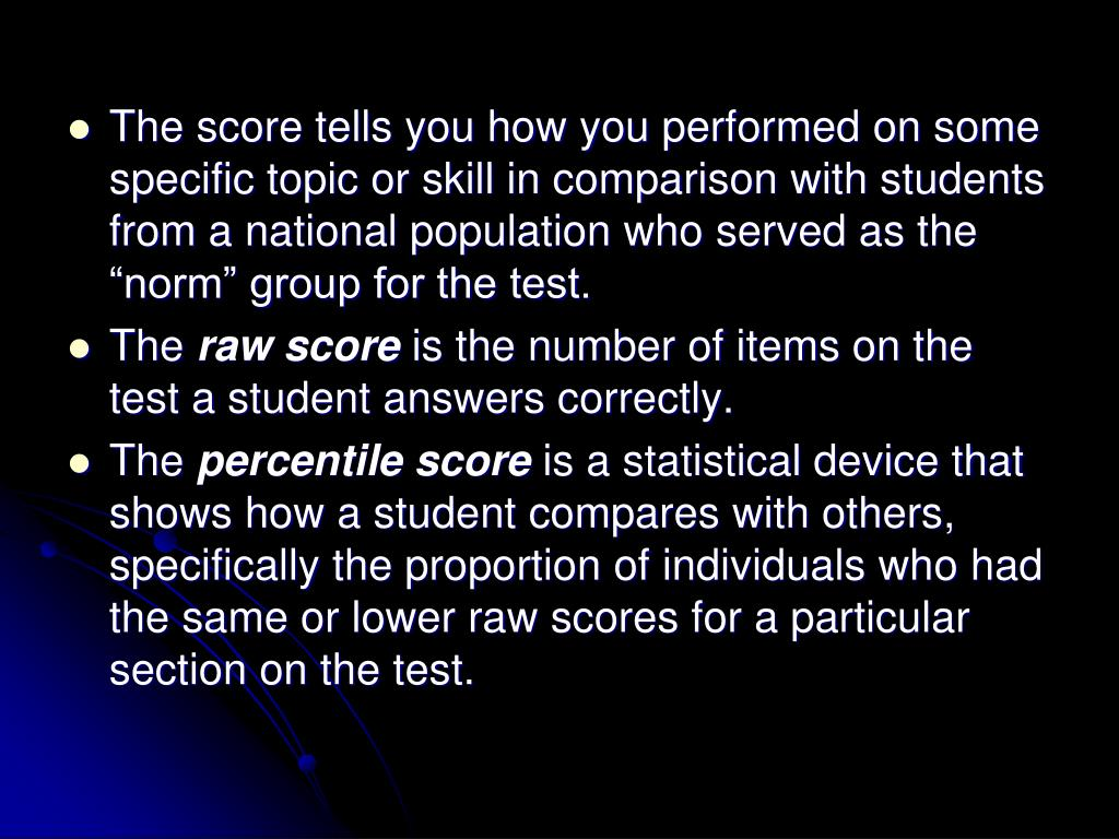 "The score tells you how you performed on some specific topic or skill in comparison with students from a national population who served as the ""norm"" group for the test."
