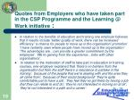 quotes from employers who have taken part in the csp programme and the learning @ work initiative