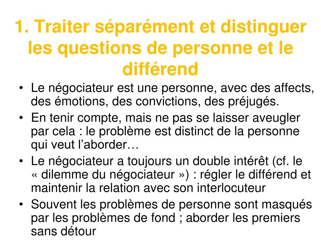 1. Traiter séparément et distinguer les questions de personne et le différend