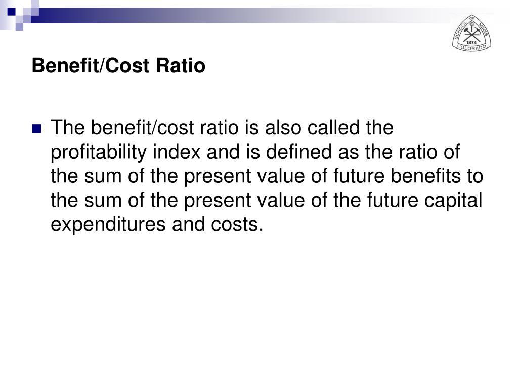 Benefit/Cost Ratio