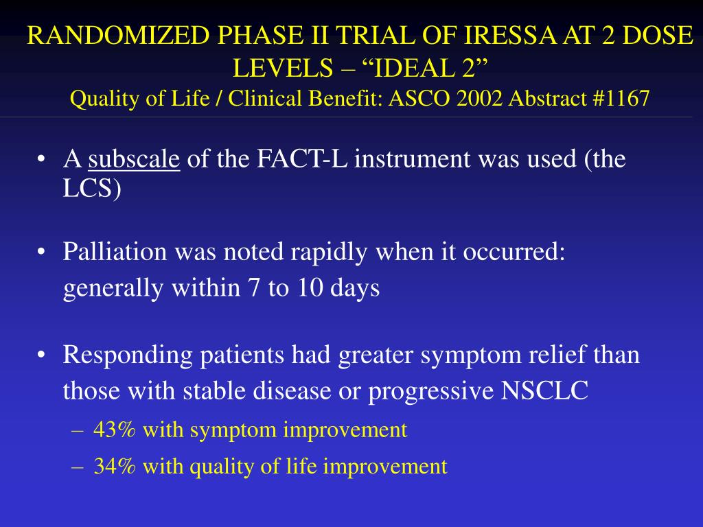 """RANDOMIZED PHASE II TRIAL OF IRESSA AT 2 DOSE LEVELS – """"IDEAL 2"""""""