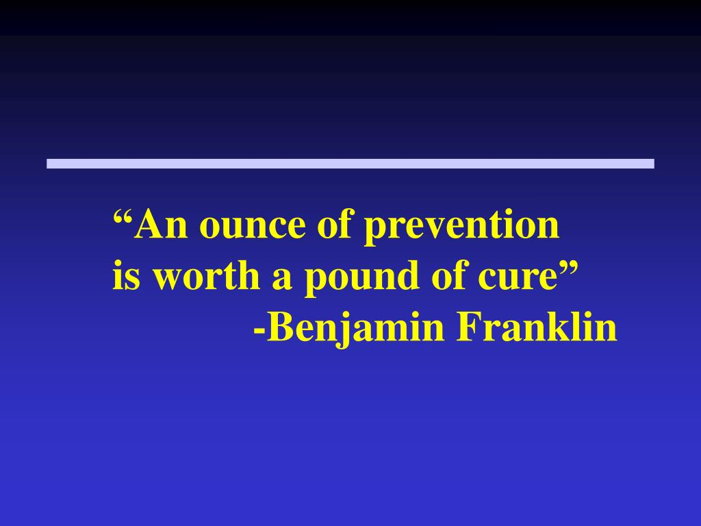 """An ounce of prevention"