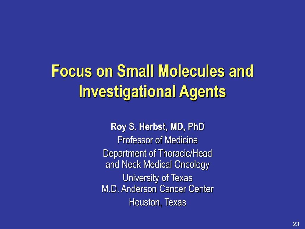Focus on Small Molecules and Investigational Agents