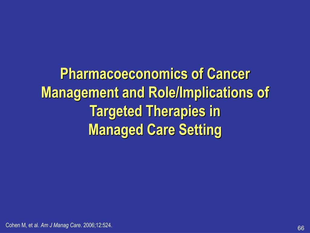 Pharmacoeconomics of Cancer Management and Role/Implications of Targeted Therapies in