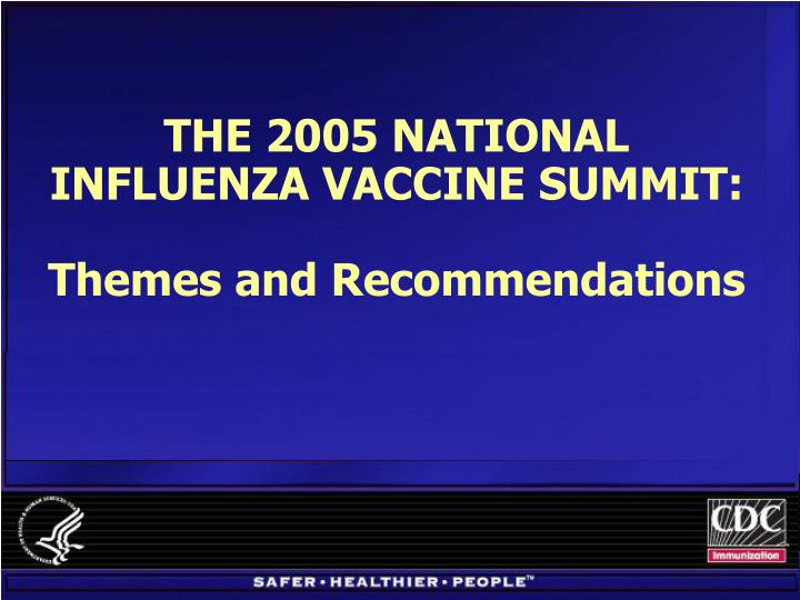 THE 2005 NATIONAL INFLUENZA VACCINE SUMMIT: