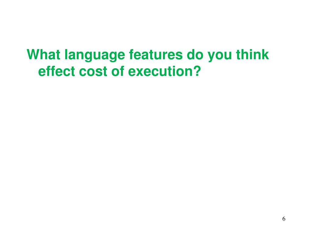 What language features do you think effect cost of execution?