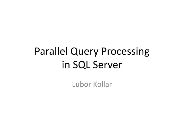 Parallel query processing in sql server l.jpg