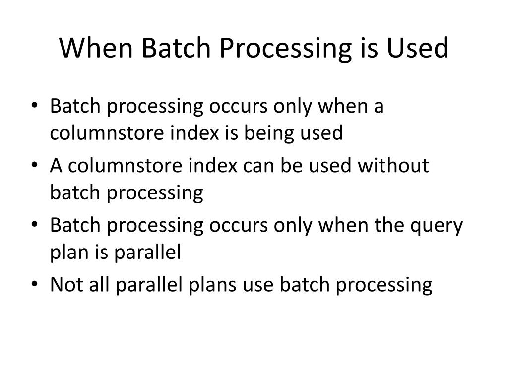 When Batch Processing is Used