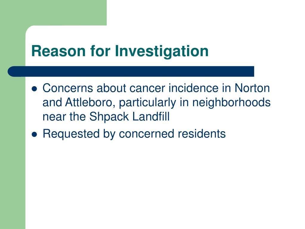 Reason for Investigation
