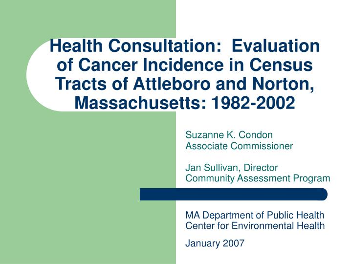 Health Consultation:  Evaluation of Cancer Incidence in Census Tracts of Attleboro and Norton, Massa...