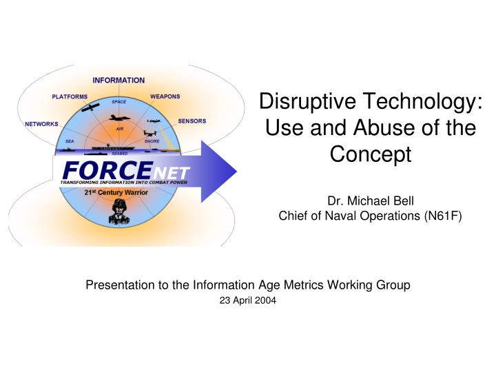 Disruptive technology use and abuse of the concept dr michael bell chief of naval operations n61f l.jpg