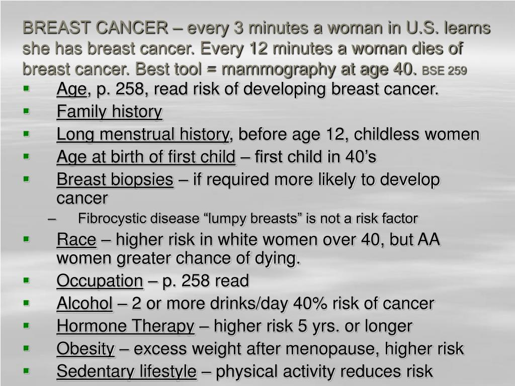 BREAST CANCER – every 3 minutes a woman in U.S. learns she has breast cancer. Every 12 minutes a woman dies of breast cancer. Best tool = mammography at age 40.
