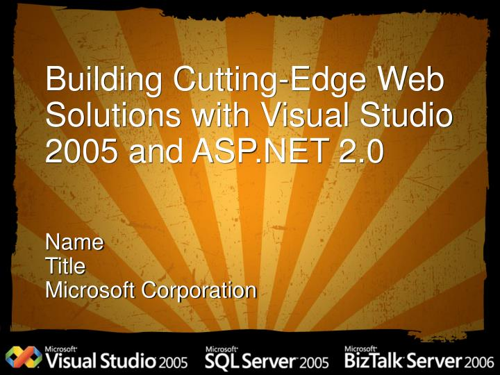 Building cutting edge web solutions with visual studio 2005 and asp net 2 0