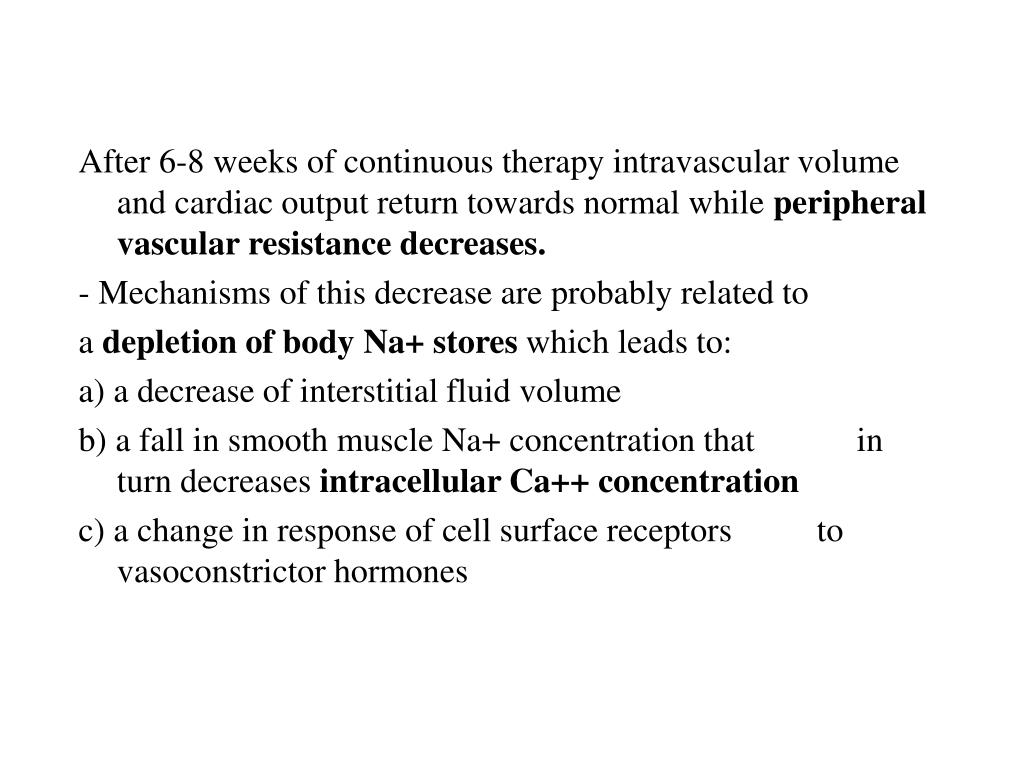 After 6-8 weeks of continuous therapy intravascular volume and cardiac output return towards normal while