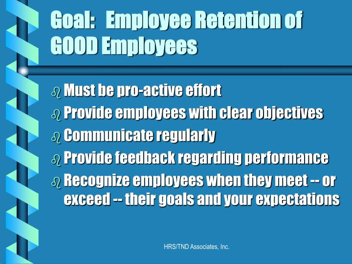 Goal employee retention of good employees