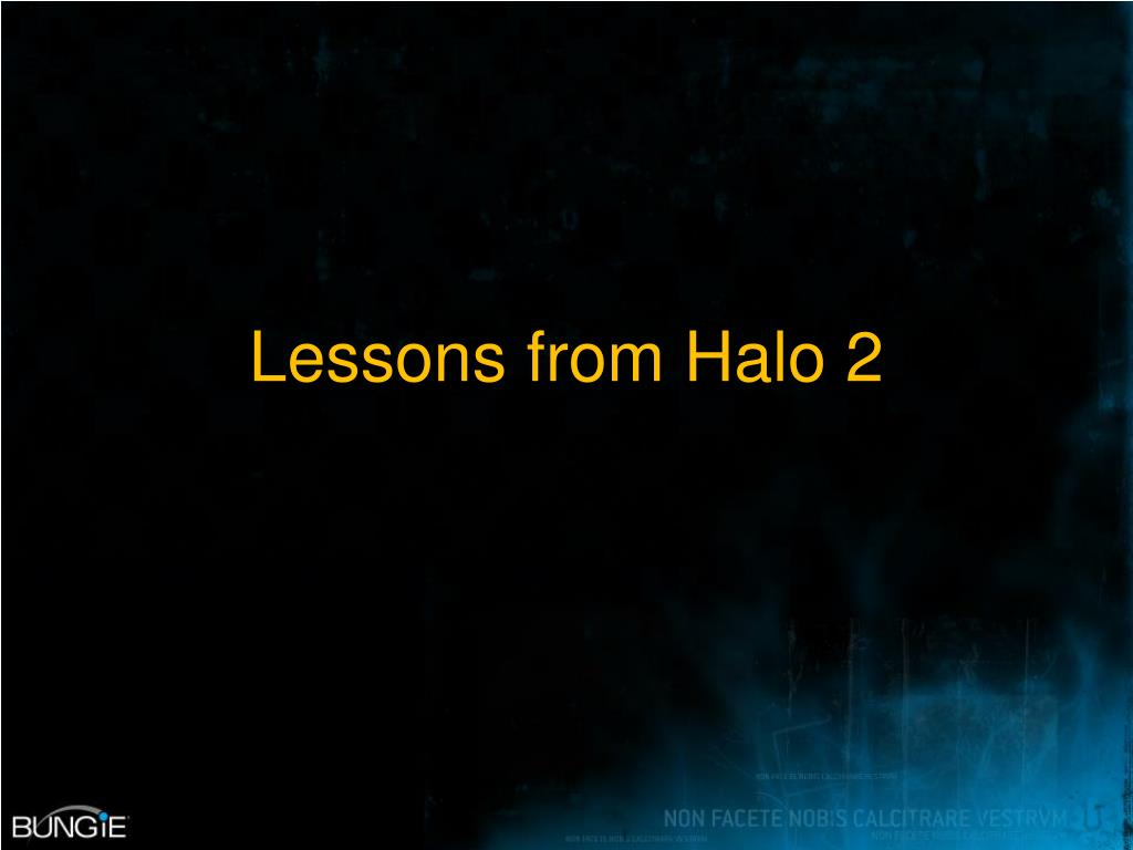 Lessons from Halo 2