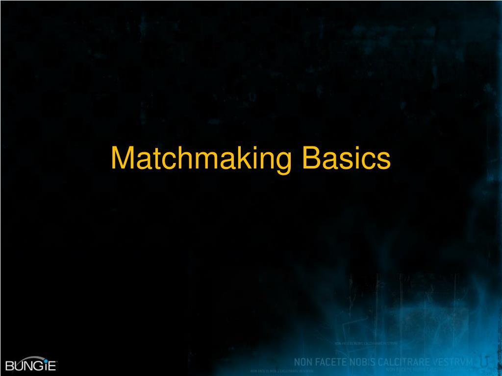 Matchmaking Basics