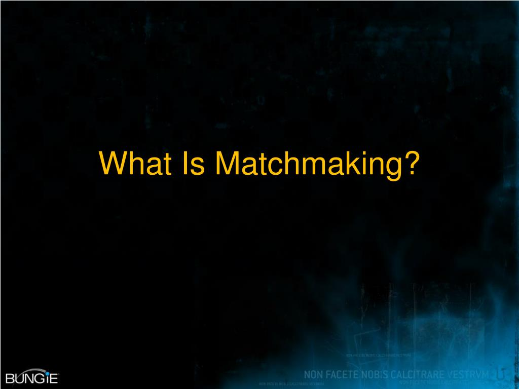 What Is Matchmaking?
