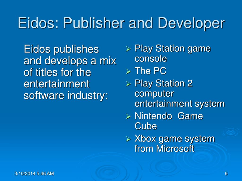 Eidos publishes and develops a mix of titles for the entertainment software industry: