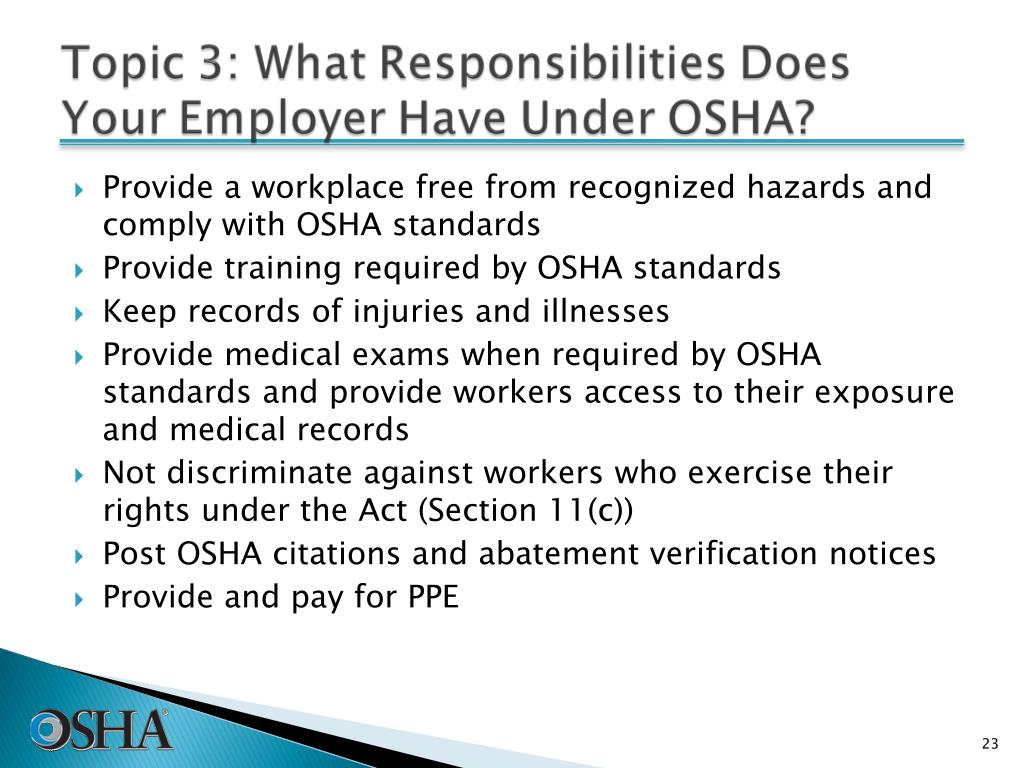 Provide a workplace free from recognized hazards and comply with OSHA standards