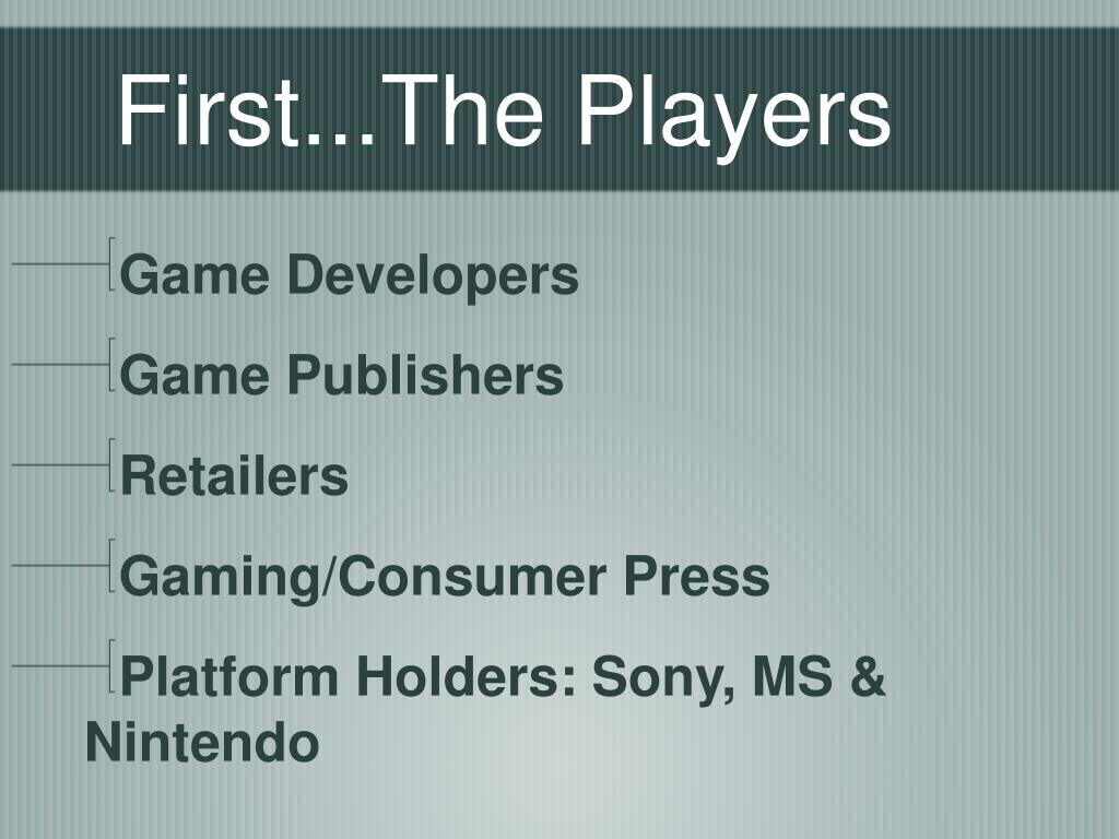 First...The Players