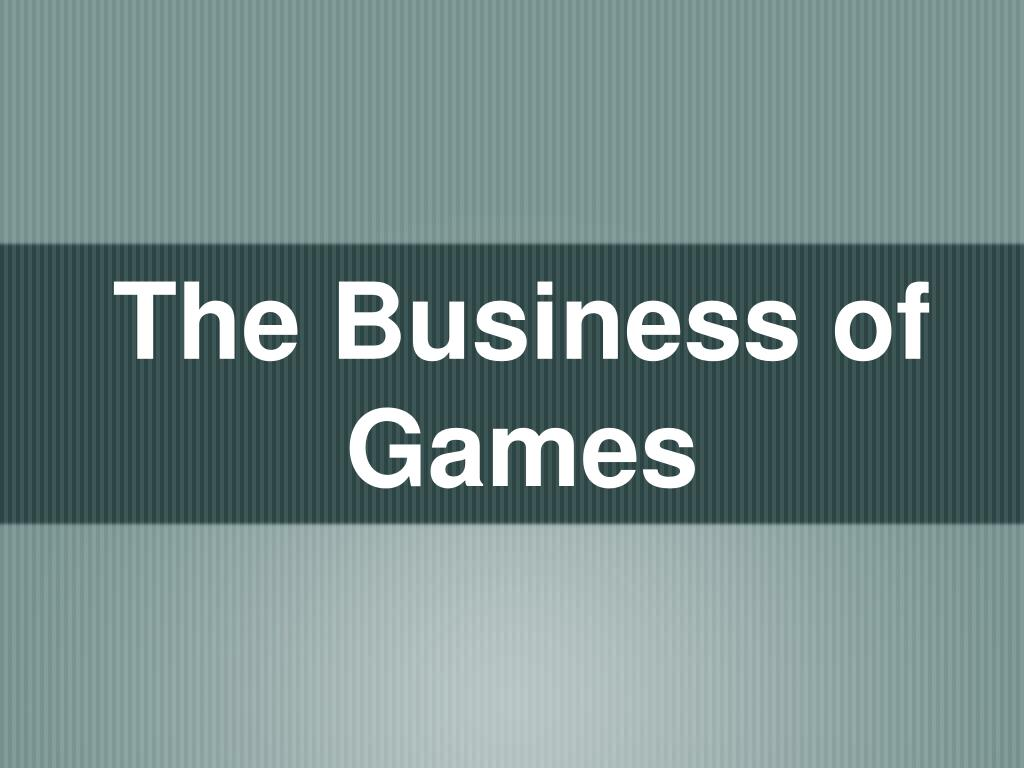 The Business of Games